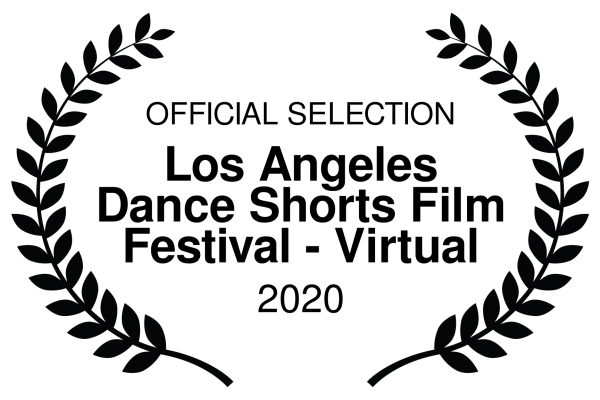 OFFICIAL SELECTION - Los Angeles Dance Shorts Film Festival - Virtual - 2020